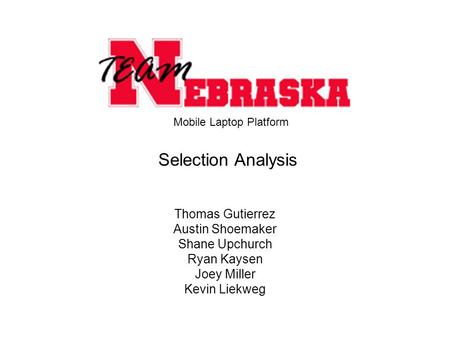 Thomas Gutierrez Austin Shoemaker Shane Upchurch Ryan Kaysen Joey Miller Kevin Liekweg Selection Analysis Mobile Laptop Platform.