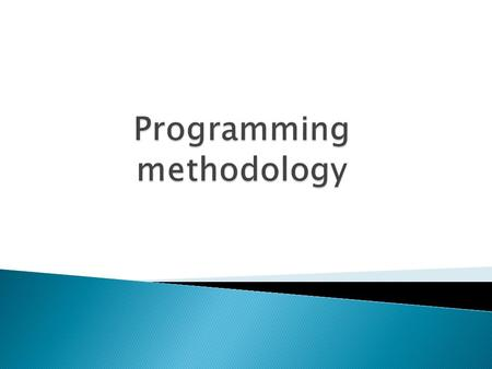  Programming methodology: ◦ is a process of developing programs that involves strategically dividing important tasks into functions to be utilized by.