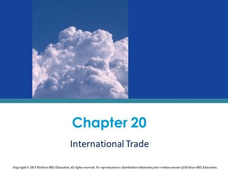 International Trade Chapter 20 Copyright © 2015 McGraw-Hill Education. All rights reserved. No reproduction or distribution without the prior written consent.