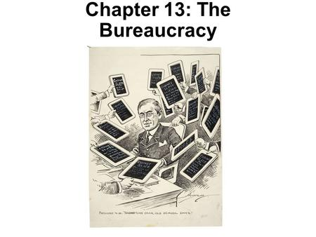 "Chapter 13: The Bureaucracy. Learning Objectives 1.What is ""bureaucracy"" and in what ways is the American bureaucracy distinctive? 2.What is ""discretionary."