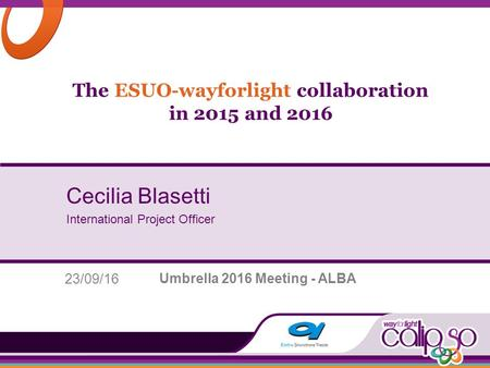 The ESUO-wayforlight collaboration in 2015 and 2016 Cecilia Blasetti International Project Officer Umbrella 2016 Meeting - ALBA 23/09/16.