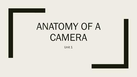 ANATOMY OF A CAMERA Unit 1. Bellwork 8/22 1.Go to the flat file and get your manilla envelope with your SD card. 2.On a post-it note, tell me something.