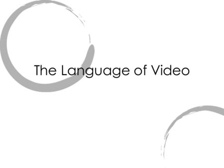 The Language of Video.  Video communication uses a visual language - a language with rules much like a written language such as English or Chinese. 