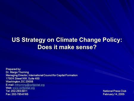 US Strategy on Climate Change Policy: Does it make sense? Prepared by: Dr. Margo Thorning Managing Director, International Council for Capital Formation.