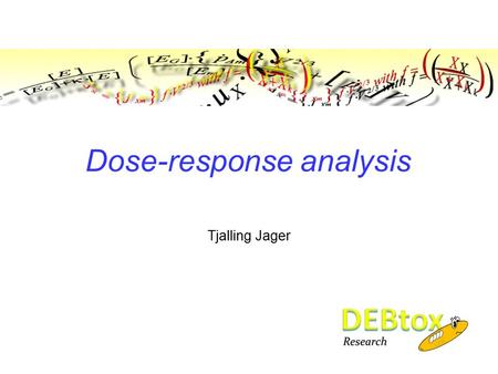 Dose-response analysis Tjalling Jager. Contents Introduction  Why and how of 'dose responses'  How to fit a curve to data points (statistics) Current.