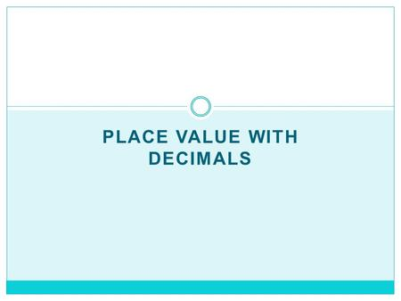 PLACE VALUE WITH DECIMALS. How do I know what kind of decimal it is? The name of a decimal is determined by the number of places to the right of the decimal.