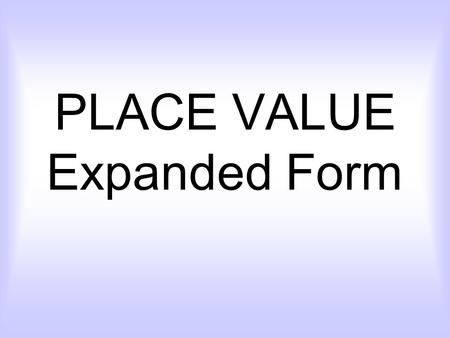 PLACE VALUE Expanded Form. Hundreds TensOnes Thousands.