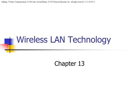 Stallings, Wireless Communications & Networks, Second Edition, © 2005 Pearson Education, Inc. All rights reserved Wireless LAN Technology.