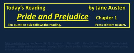 Today's Reading by Jane Austen Pride and Prejudice Chapter 1 Pride and Prejudice, by Jane Austen (1813). Chapter 1. Words: 847. Slides: 28. Time: 5:30.