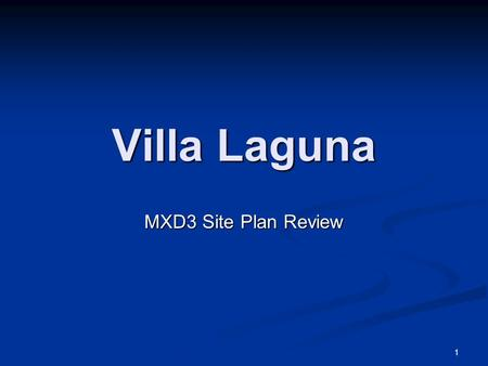 1 Villa Laguna MXD3 Site Plan Review. 2 Request: The applicant is requesting site plan review of a proposed mixed-use project pursuant to the recently.