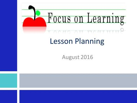 Lesson Planning August Session Outcomes Develop a lesson plan for your micro teach session that leads to desired learning outcomes and aligns to.