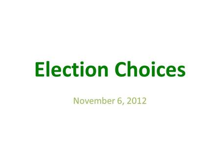 Election Choices November 6, Voters in CA Decide 1.Office Holders/Law Makers  National  Statewide  Local 2.Initiatives/Referenda/Recalls  Statewide.