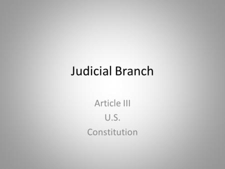 Judicial Branch Article III U.S. Constitution. Criminal Law Crime: any act that is illegal because society and government considers it harmful Criminal.