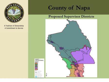1 County of Napa Proposed Supervisor Districts Redistricting Overview of Redistricting Guiding principle is one person one vote 2010 Census numbers.