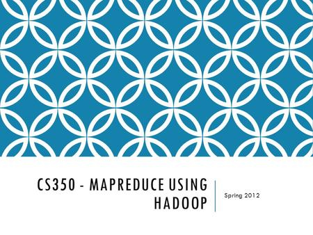 "CS350 - MAPREDUCE USING HADOOP Spring PARALLELIZATION: BASIC IDEA Parallelization is ""easy"" if processing can be cleanly split into n units:"