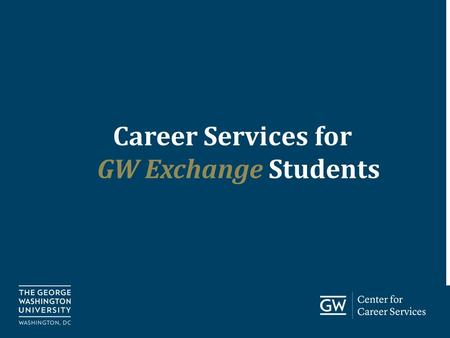 Go.gwu.edu/careerservices Career Services for GW Exchange Students.