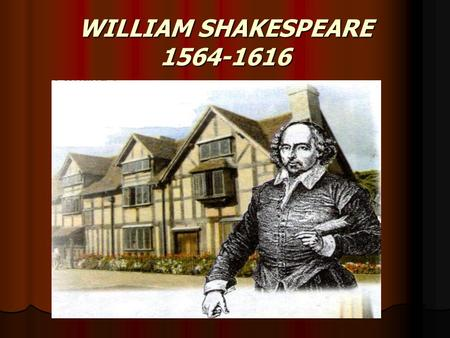 WILLIAM SHAKESPEARE The life of William Shakespeare W. Shakespeare was born on April 23, 1564 in Stratford-on-Avon. His father was a glove-maker.