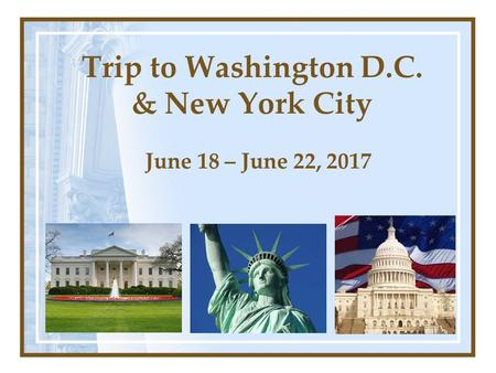 Trip to Washington D.C. & New York City June 18 – June 22, 2017.