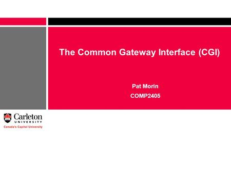 The Common Gateway Interface (CGI) Pat Morin COMP2405.