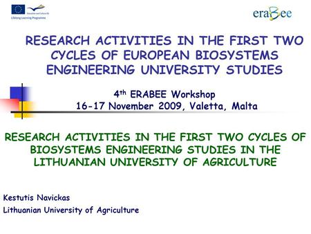 RESEARCH ACTIVITIES IN THE FIRST TWO CYCLES OF EUROPEAN BIOSYSTEMS ENGINEERING UNIVERSITY STUDIES 4 th ERABEE Workshop November 2009, Valetta, Malta.
