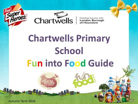 Chartwells Primary School Fun into Food Guide Autumn Term 2016.