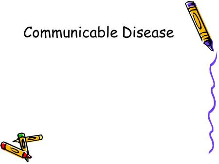 Communicable Disease. Communicable Diseases –An illness that is transmitted by contact with body fluids directly transmitted acquired from a person or.