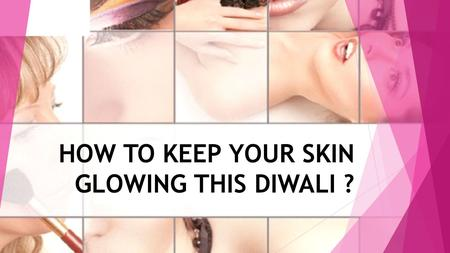 HOW TO KEEP YOUR SKIN GLOWING THIS DIWALI ?. Pre-Diwali Skincare Routine Daily Skin Care: Cleansing, Toning and Moisturizing.