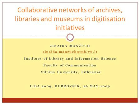 ZINAIDA MANŽUCH Institute of Library and Information Science Faculty of Communication Vilnius University, Lithuania LIDA 2009,