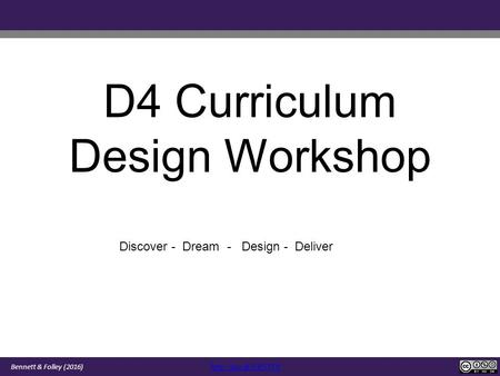 D4 Curriculum Design Workshop Discover - Dream - Design - Deliver Bennett & Folley (2016)