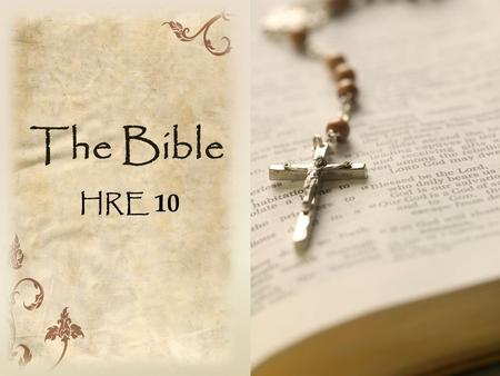 "The Bible HRE 10. What is the Bible? The term ""Bible"" means the books. Each book is in turn divided into chapters and verses. It was written by many people."