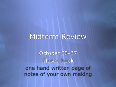 Midterm Review October Closed book one hand written page of notes of your own making October Closed book one hand written page of notes of.
