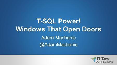 T-SQL Power! Windows That Open Doors Adam