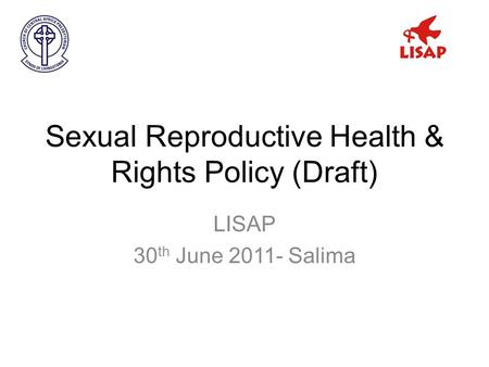 Sexual Reproductive Health & Rights Policy (Draft) LISAP 30 th June Salima.
