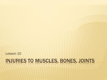 Lesson 10.  The body has over 600 muscles  Muscle attaches to bone by a tendon  Muscles contract and relax and allow for joint movement.