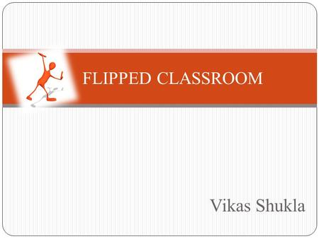 Vikas Shukla FLIPPED CLASSROOM. describes a reversal of traditional teaching where students gain first exposure to new material outside of class, usually.