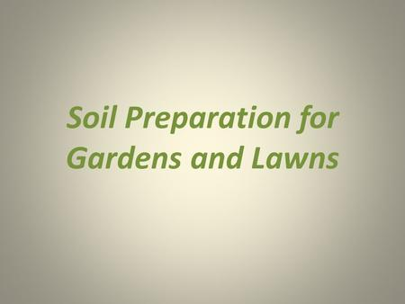 Soil Preparation for Gardens and Lawns. Good news fellow green thumbers, it's time to get your gardening tools and gloves ready for spring! As we slowly.