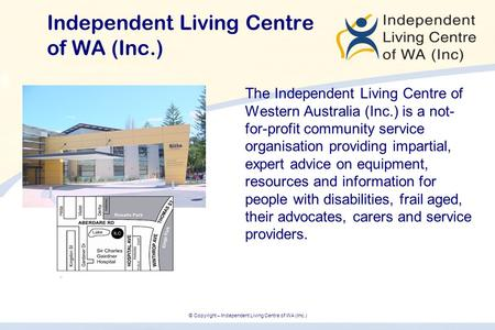 © Copyright – Independent Living Centre of WA (Inc.) Independent Living Centre of WA (Inc.) The Independent Living Centre of Western Australia (Inc.) is.