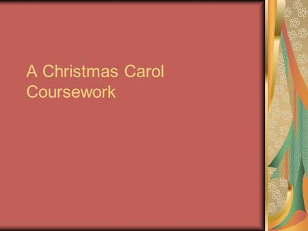 "A Christmas Carol Coursework. How and why does Scrooge's character change throughout the book ""A Christmas Carol""?"