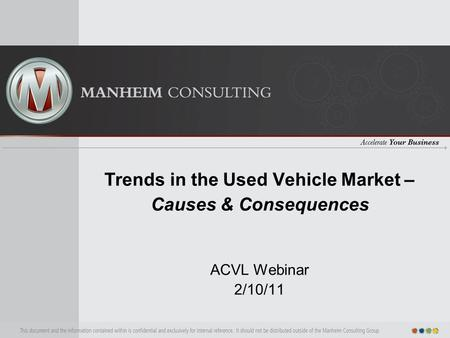 Trends in the Used Vehicle Market – Causes & Consequences ACVL Webinar 2/10/11.