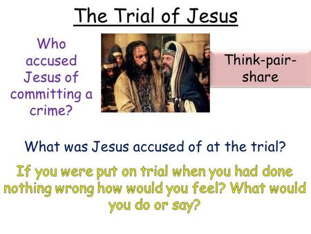 The Trial of Jesus What was Jesus accused of at the trial? Who accused Jesus of committing a crime? Think-pair- share.