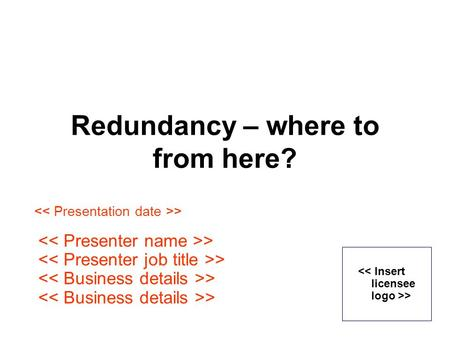 Redundancy – where to from here? >. Important notice >