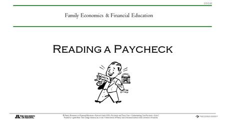 G1 © Family Economics & Financial Education – Revised March 2008 – Paychecks and Taxes Unit – Understanding Your Paycheck – Slide 1 Funded by a.