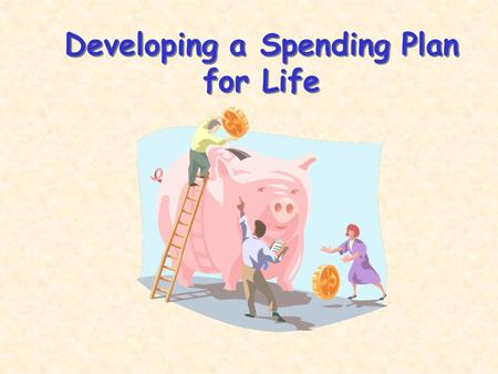 Developing a Spending Plan for Life. Susan K. Morris, AFC Extension Educator, Retired (Emerita) University of Maryland Cooperative Extension Montgomery.