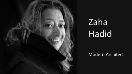 Zaha Hadid Modern Architect. Biography Zaha Hadid was an Iraqi-born architect known for her radical deconstructivist designs. Hadid began her studies.