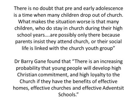There is no doubt that pre and early adolescence is a time when many children drop out of church. What makes the situation worse is that many children,