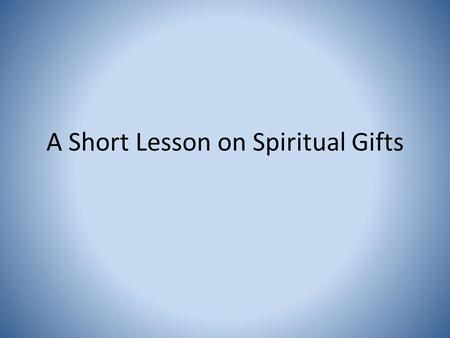 A Short Lesson on Spiritual Gifts. Spiritual Gift What is a spiritual gift? – A special ability given by the Holy Spirit to every believer at their conversion.