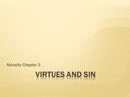 Morality Chapter 3.  Capital sins : the principal sinful tendencies of humans subject to the effects of original sin  They are pride, envy, anger, sloth,