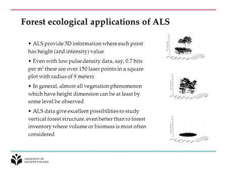 Forest ecological applications of ALS ALS provide 3D information where each point has height (and intensity) value Even with low pulse density data, say,
