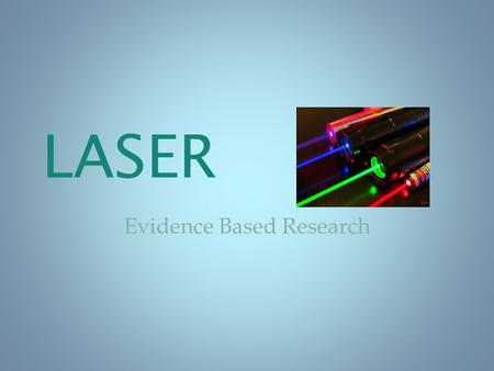 "LASER Evidence Based Research. The term laser is an acronym for ""light amplification by stimulated emission of radiation."" Lasers by definition generate."