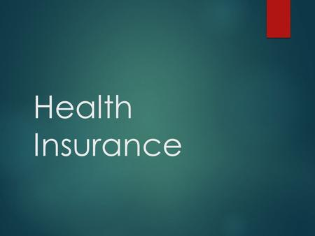 Health Insurance. 1:5 Health Insurance Plans A- Health Insurance - without insurance, the cost of an illness can mean financial disaster for an individual.